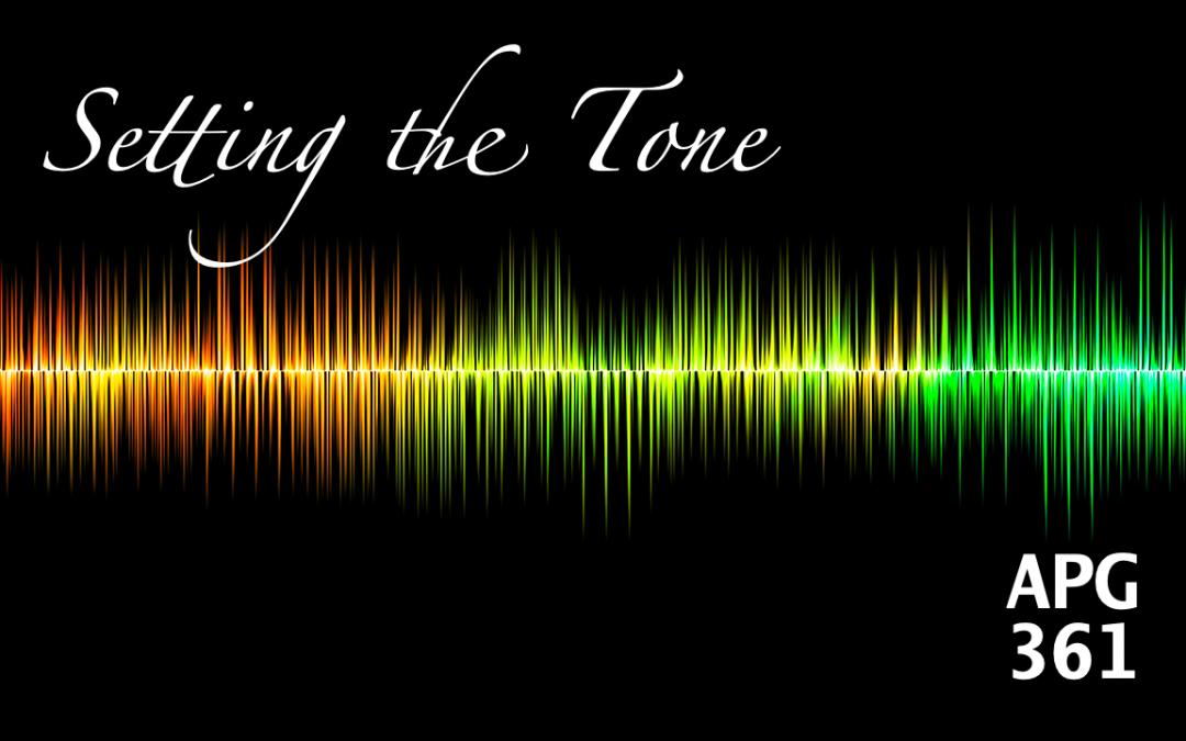 APG 361 – Setting the Tone